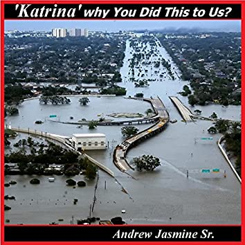 'Katrina' why You Did This to Us?