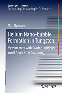 Helium Nano-bubble Formation in Tungsten: Measurement with Grazing-Incidence Small Angle X-ray Scattering (Springer Theses)