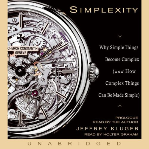 Simplexity     Why Simple Things Become Complex (and How Complex Things Can Be Made Simple)              By:                                                                                                                                 Jeffrey Kluger                               Narrated by:                                                                                                                                 Holter Graham,                                                                                        Jeffrey Kluger                      Length: 8 hrs and 41 mins     115 ratings     Overall 3.3