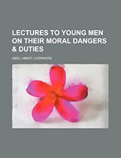 Lectures to Young Men on Their Moral Dangers & Duties