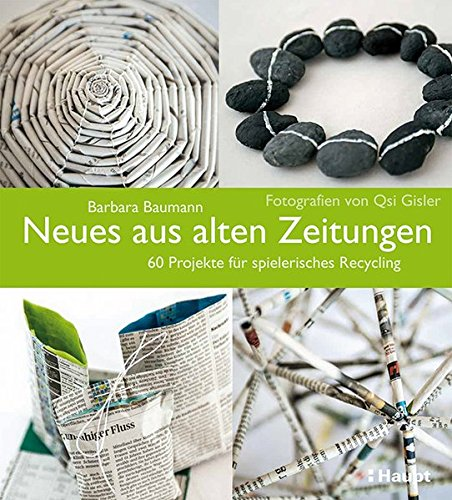 Neues aus alten Zeitungen: 60 Projekte für spielerisches Recycling
