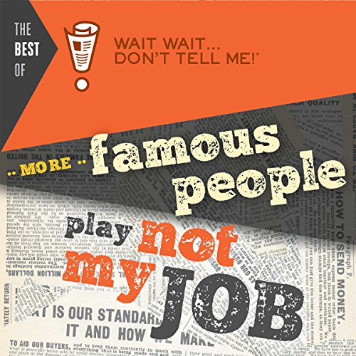 "Best of Wait Wait...Don't Tell Me! More Famous People Play ""Not My Job"" audiobook cover art"