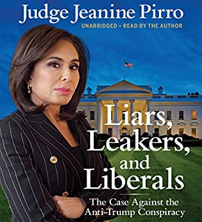 Liars, Leakers, and Liberals                   Written by:                                                                                                                                 Jeanine Pirro                               Narrated by:                                                                                                                                 Jeanine Pirro                      Length: 8 hrs and 41 mins     10 ratings     Overall 5.0
