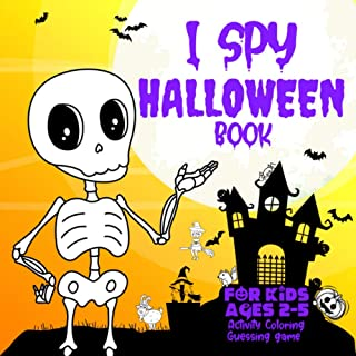 I Spy Halloween Book for Kids ages 2-5: Activity book for kids Spooky & Scary Things coloring book & Game for Kindergarten...