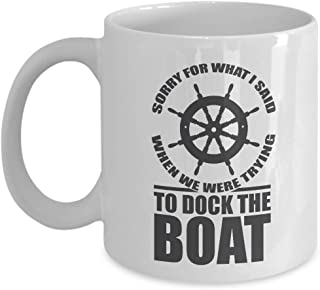 Sorry For What I Said When We Were Trying To Dock The Boat Boating Theme Coffee & Tea Gift Mug Cup For A New Pontoon Boat Owner, Professional Sailor, Fisherman & Angler