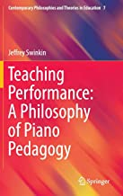 Teaching Performance: A Philosophy of Piano Pedagogy (Contemporary Philosophies and Theories in Education)