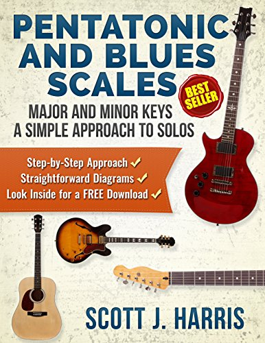 Guitar: Pentatonic & Blues Scales: Major and Minor Keys • A Simple Approach to Solos • Step-by-Step Approach • Straightforward Diagrams • Download Inside! (Scott's Simple Guitar Lessons Book 5)