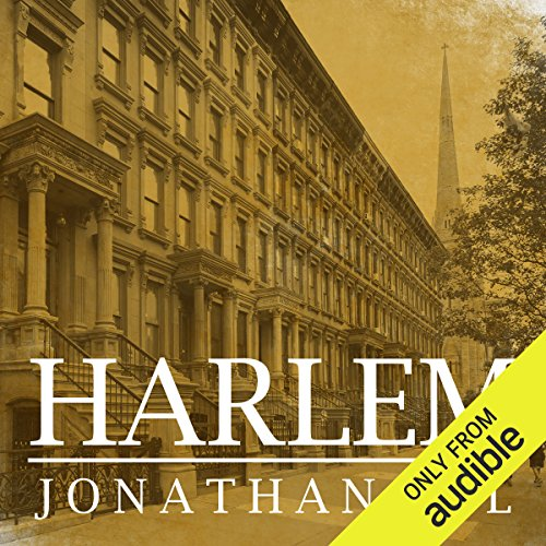 Harlem     The Four Hundred Year History from Dutch Village to Capital of Black America              By:                                                                                                                                 Jonathan Gill                               Narrated by:                                                                                                                                 James Patrick Cronin                      Length: 19 hrs and 24 mins     14 ratings     Overall 4.5