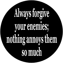 Always Forgive Your Enemies; Nothing Annoys Them so Much 1.25