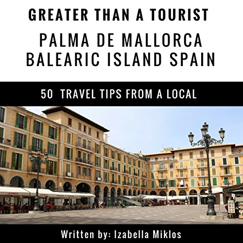 Greater Than a Tourist: Palma De Mallorca, Balearic Island, Spain audiobook cover art