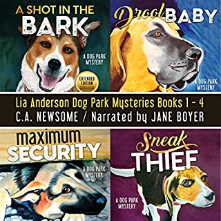 Lia Anderson Dog Park Mysteries: Books 1-4                   Written by:                                                                                                                                 C. A. Newsome                               Narrated by:                                                                                                                                 Jane Boyer                      Length: 34 hrs     Not rated yet     Overall 0.0
