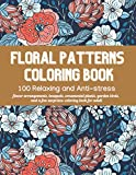 Floral Patterns Coloring Book: 100 Relaxing and Anti-stress flower arrangements, bouquets, ornamental plants, and a few surprises: Coloring Book for Adult