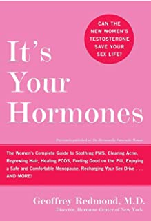 It's Your Hormones: The Women's Complete Guide to Soothing PMS, Clearing Acne, Regrowing Hair, Healing PCOS, Feeling Good on the Pill, Enjoying a Safe . . . Recharging Your Sex Drive . . . and More!