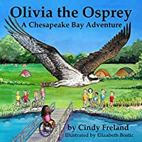 Olivia the Osprey: A Chesapeake Bay Adventure: A Chesapeake Bay Adventure