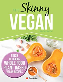 The Skinny Vegan Recipe Book: Fresh, Delicious, Whole Food, Plant Based Vegan Recipes