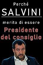 Perché Salvini merita di essere presidente del consiglio: Una accurata disamina dei meriti di Matteo Salvini e della Lega...