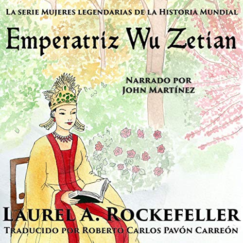 Emperatriz Wǔ Zétiān [Empress Wǔ Zétiān] Audiobook By Laurel A. Rockefeller cover art