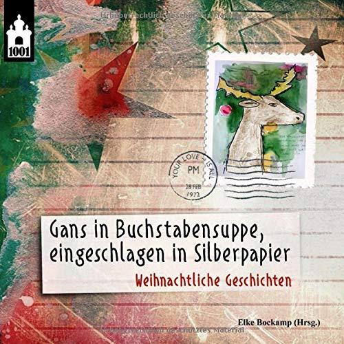 Gans in Buchstabensuppe, eingeschlagen in Silberpapier: Weihnachtliche Geschichten