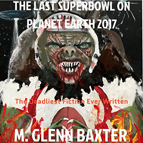 The Last Superbowl on Planet Earth 2017 Audiobook By M. Glenn Baxter cover art