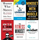 Measure what matters,life leverage,mindset with muscle, how to be fucking awesome,fitness mindset and mindset carol dweck 6 books collection set