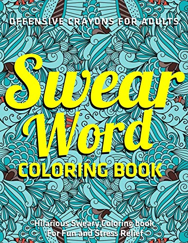Offensive Crayons for Adults : Swear Word Coloring Book: Hilarious Sweary Coloring book For Fun and Stress Relief: (Vol.1)