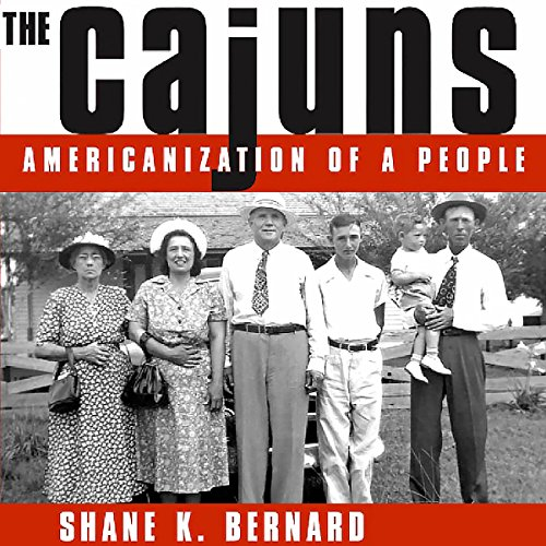 The Cajuns: Americanization of a People audiobook cover art