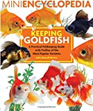 Mini Encyclopedia Keeping Goldfish: A Practical Fishkeeping Guide with Profiles of the Most Popular Varieties