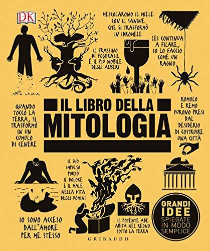 Il libro della mitologia. Grandi idee spiegate in modo semplice