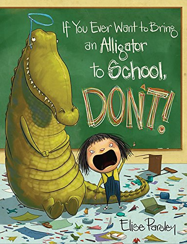 If You Ever Want to Bring an Alligator to School, Don't! (Magnolia Says DON'T!, 1)