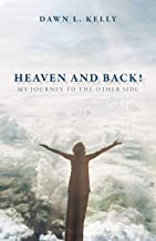 Heaven and Back!: My Journey to the Other Side