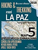 Hiking & Trekking around La Paz Bolivia Map 5 (Pelechuco-Charazani) Topographic Map Atlas Cordillera Apolobamba, Nevado Ananea (Peru), Apolo, Tuichi ... Map (Travel Guide Hiking Trail Maps Bolivia)
