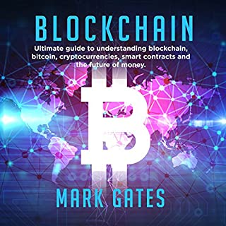 Blockchain: Ultimate guide to understanding blockchain, bitcoin, cryptocurrencies, smart contracts and the future of money.                   By:                                                                                                                                 Mark Gates                               Narrated by:                                                                                                                                 Randal Schaffer                      Length: 2 hrs and 43 mins     121 ratings     Overall 4.4