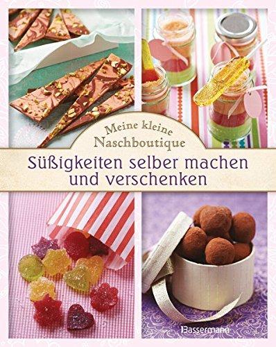 Meine kleine Naschboutique: Süßigkeiten selber machen und verschenken