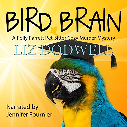 Bird Brain     A Polly Parrett Pet-Sitter Cozy Murder Mystery, Book 3              By:                                                                                                                                 Liz Dodwell                               Narrated by:                                                                                                                                 Jennifer Fournier                      Length: 2 hrs and 45 mins     21 ratings     Overall 3.8