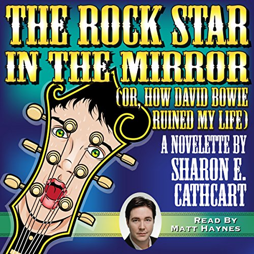 The Rock Star in the Mirror (or, How David Bowie Ruined My Life) audiobook cover art