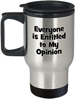 Everyone is Entitled to My Opinion Travel Mug - Sarcastic Coffee Mug - Gift Ideas Him Her Friends - Birthday Christmas