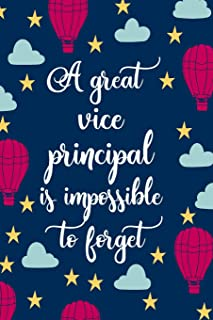 A Great Vice Principal Is Impossible To Forget: Blank Lined Notebook Journal For Educator Appreciation Gifts, Planning Age...