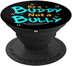 Be A Buddy Not A Bully School Workplace Bullying Awareness PopSockets Grip and Stand for Phones and Tablets