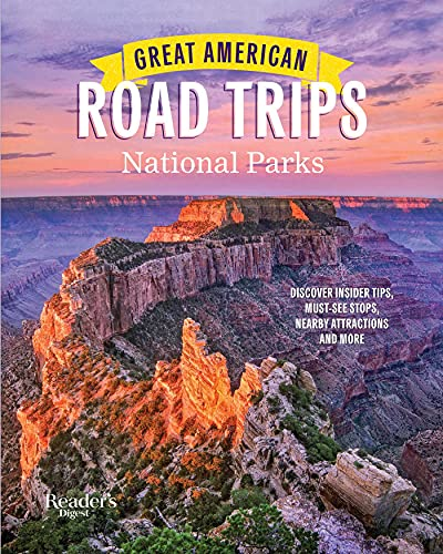 Great American Road Trips- National Parks: Discover insider tips, must see stops , nearby attractions & more (RD Great American Road Trips)