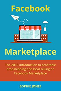 Facebook Marketplace: The 2019 introduction to profitable dropshipping and local selling on Facebook Marketplace
