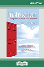 The Instruction: Living the Life Your Soul Intended (16pt Large Print Edition)