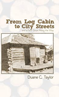 From Log Cabin to City Streets: and a Few Stops Along the Way