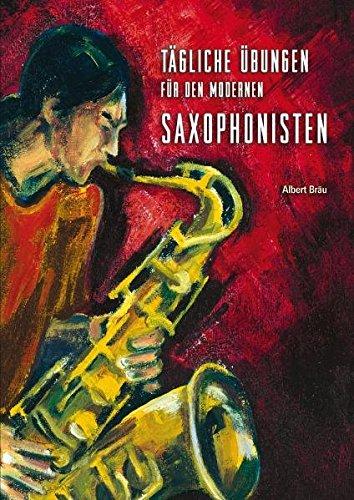 Tägliche Übungen für den modernen Saxophonisten: Das komplette Trainingsprogramm für Saxophonisten