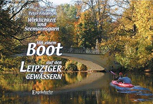 Mit einem Boot auf den Leipziger Gewässern - Wirklichkeit und Seemannsgarn