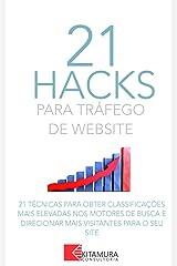 21 Hacks Para Tráfego De Website: 21 Técnicas Para Obter Classificações Mais Elevadas Nos Motores De Busca E Direcionar Mais Visitantes Para O Seu Site eBook Kindle