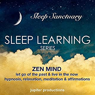 Zen Mind, Let Go Of The Past & Live In The Now: Sleep Learning, Hypnosis, Relaxation, Meditation & Affirmations cover art