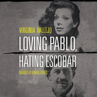 Loving Pablo, Hating Escobar     The Shocking True Story of the Notorious Drug Lord from the Woman Who Knew Him Best              Written by:                                                                                                                                 Virginia Vallejo,                                                                                        Megan McDowell - translator                               Narrated by:                                                                                                                                 Almarie Guerra                      Length: 16 hrs and 59 mins     Not rated yet     Overall 0.0