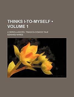 Thinks I-To-Myself (Volume 1); A Serio-Ludicro, Tragico-Comico Tale