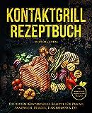 Kontaktgrill Rezeptbuch – Die besten Kontaktgrill Rezepte für Panini, Sandwich, Burger, Fingerfood & Co. – Inkl. veganen und vegetarischen Rezepten (German...