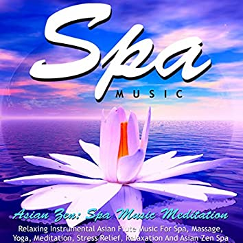 Spa Music: Relaxing Instrumental Asian Flute Music for Spa, Massage, Yoga, Meditation, Stress Relief, Relaxation and Asian Zen Spa
